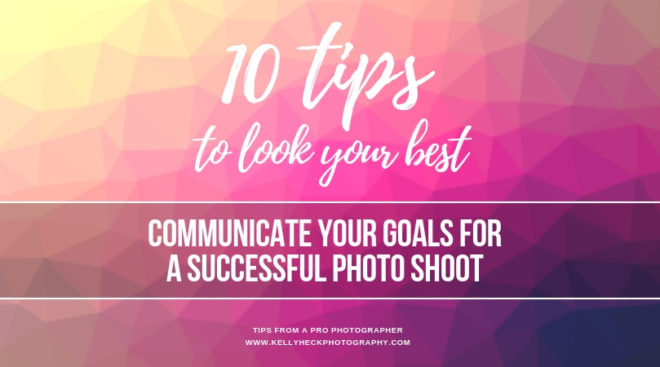How To Look Your Best In Portraits: Communicate Your Goals for a Successful Photo Shoot