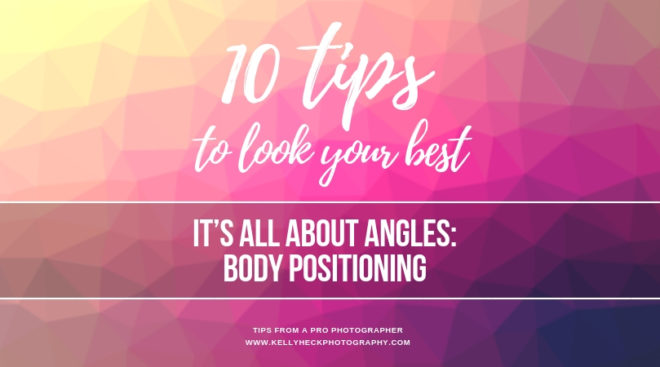 How To Look Your Best In Portraits: It's All About the Angles, Flattering Body Positioning