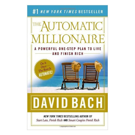 The Automatic Millionaire: A Powerful One-Step Plan to Life and Finish Rich by David Bach