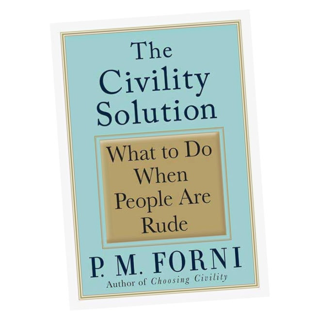 The Civility Solution: What to Do When People Are Rude by P. M. Forni