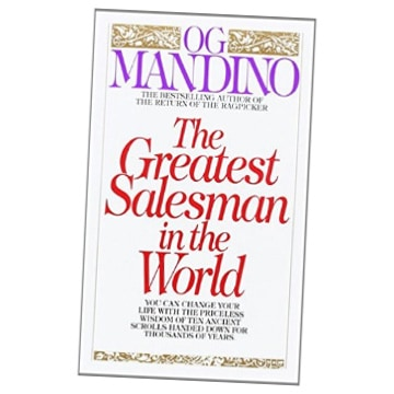 The Greatest Salesman In The World: You can change your life with the priceless wisdom of ten ancient scrolls handed down for thousands of years by Og Mandino