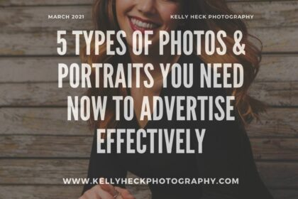 5 Types of Photos & Portraits You Need NOW to Advertise Effectively with Kelly Heck Photography